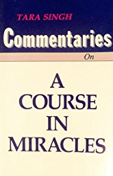 Commentaries on a Course in Miracles by Tara Singh SC