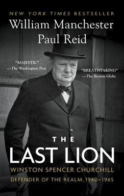 The Last Lion : Winston Churchill, 1940-1965 by William Manchester and‎ Paul Reid - Paperback