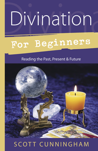 Divination for Beginners : Reading the Past, Present & Future by Scott Cunningham - Paperback
