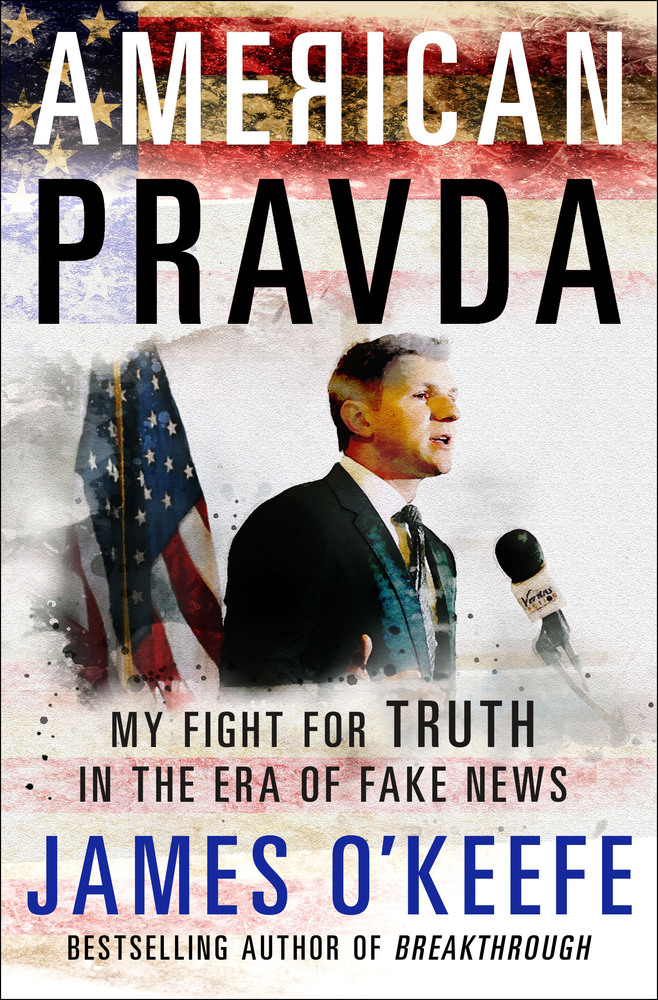 American Pravda : My Fight for Truth in the Era of Fake News by James O'Keefe - Hardcover