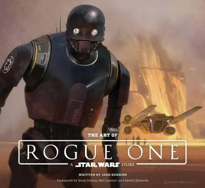 The Art of Rogue One : A Star Wars Story from Lucasfilm, Ltd. - Hardcover