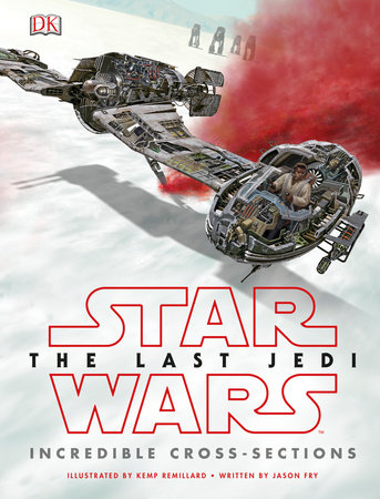 Star Wars The Last Jedi Incredible Cross-Sections from Lucasfilm, Ltd. - Hardcover