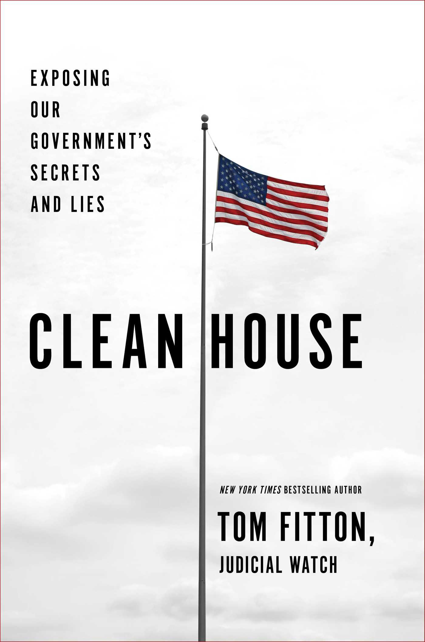 Clean House : Exposing Our Government's Secrets and Lies by Tom Fitton - Hardcover