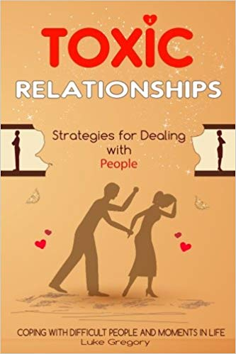 book: Toxic Relationships Strategies for Dealing with Difficult People by Luke Gregory
