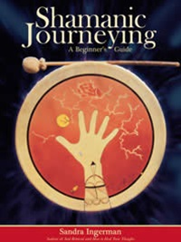 Shamanic Journeying: A Beginner's Guide by Sandra Ingerman - Paperback