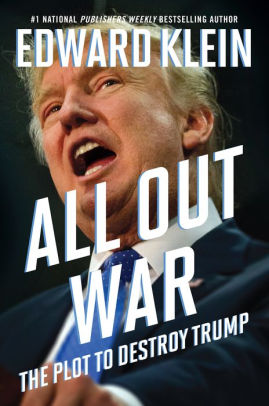 All Out War : The Plot to Destroy Trump by Edward Klein - Hardcover