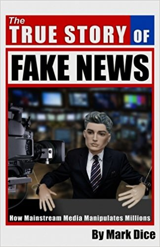 The True Story of Fake News : How Mainstream Media Manipulates Millions by Mark Dice - Paperback