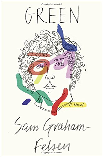 Green : A Novel by Sam Graham Felsen - Hardcover