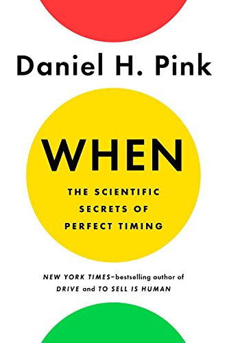When : The Scientific Secrets of Perfect Timing by Daniel H. Pink - Hardcover