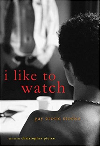 I Like to Watch : Gay Erotic Stories by Christopher Pierce, editor - Paperback