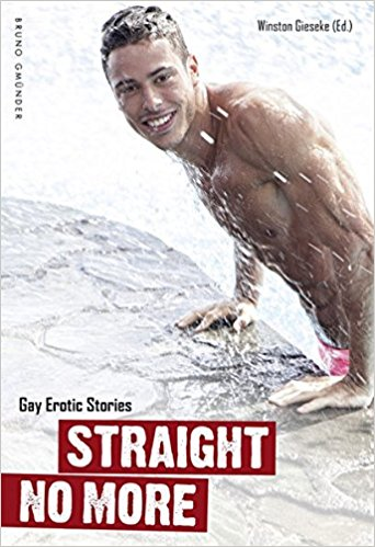 Straight No More : Gay Erotic Stories by Winston Gieseke, editor - Paperback