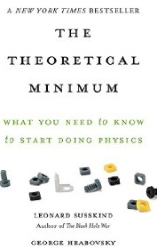 The Theoretical Minimum : What You Need to Know to Start Doing Physics by Leonard Susskind and George Hrabovsky - Paperback