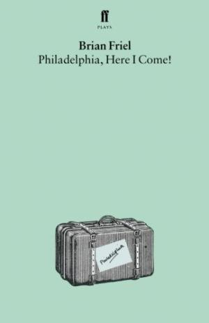 Philadelphia, Here I Come! : A Comedy in Three Acts by Brian Friel - Paperback