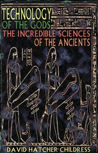 Technology of the Gods: The Incredible Sciences of the Ancients by David Hatcher Childress - Paperback