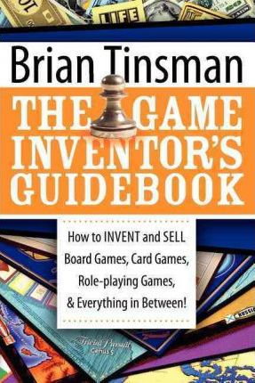 The Game Inventor's Guidebook by Brian Tinsman - Paperback