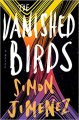The Vanished Birds by Simon Jimenez - Hardcover Literary Fiction