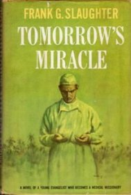Tomorrow's Miracle by Frank G. Slaughter - Hardcover VINTAGE 1962