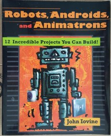 Robots, Androids, and Animatrons : 12 Incredible Projects by John Iovine - Paperback