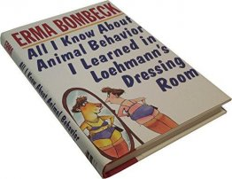 All I Know About Animal Behavior I Learned in Loehmann's Dressing Room by Erma Bombeck - Hardcover