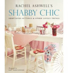 Shabby Chic : Sumptuous Settings & Other Lovely Things by Rachel Ashwell - Softcover Illustrated