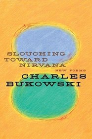 Slouching Toward Nirvana : New Poems by Charles Bukowski - Hardcover USED