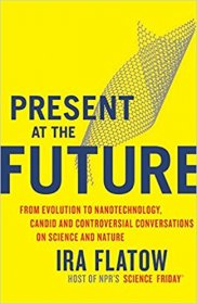 Present at the Future by Ira Flatow - Hardcover Nonfiction