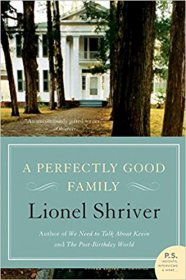 A Perfectly Good Family : A Novel by Lionel Shriver - Paperback Fiction