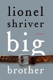 Big Brother : A Novel by Lionel Shriver - Hardcover Fiction
