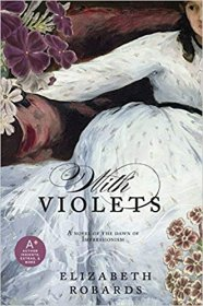 With Violets : A Novel in Trade Paperback by Elizabeth Robards