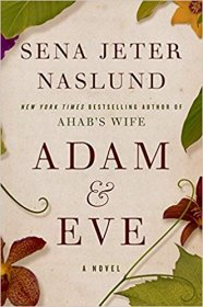 Adam & Eve : A Novel by Sena Jeter Naslund - Hardcover Literary Fiction
