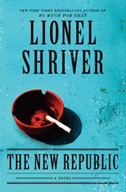 The New Republic by Lionel Shriver - Hardcover FIRST Edition