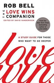 The Love Wins Companion - A Study Guide by Rob Bell - Paperback