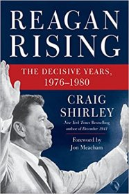 Reagan Rising : The Decisive Years, 1976-1980 by Craig Shirley - Hardcover