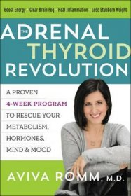 The Adrenal Thyroid Revolution : A Proven 4-Week Program to Rescue Your Metabolism, Hormones, Mind & Mood by Aviva Romm - Hardcover