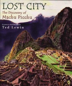 Lost City : The Discovery of Machu Picchu by Ted Lewin