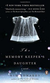 The Memory Keeper's Daughter : A Novel in Trade Paperback by Kim Edwards