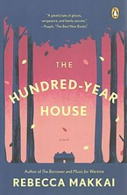 The Hundred-Year House : A Novel by Rebecca Makkai - Paperback Fiction