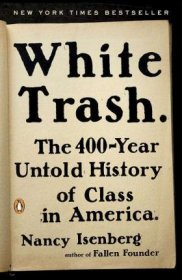 White Trash : The 400-Year Untold History of Class in America by Nancy Isenberg - Paperback