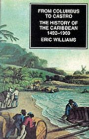 From Columbus to Castro : The History of the Caribbean by Eric Williams - Paperback USED