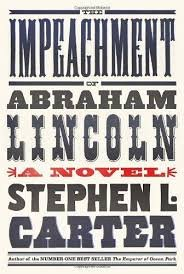 The Impeachment of Abraham Lincoln : A Novel by Stephen L. Carter - Hardcover Fiction