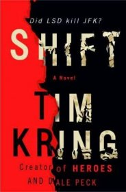 Shift : A Novel by Tim Kring & Dale Peck - Hardcover