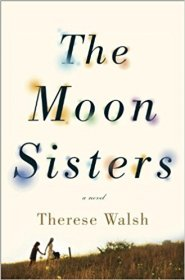 The Moon Sisters : A Novel in Hardcover by Therese Walsh