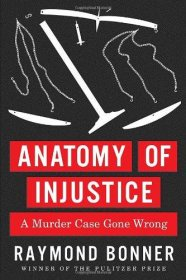 Anatomy of Injustice : A Murder Case Gone Wrong by Raymond Bonner - Hardcover