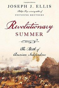 Revolutionary Summer : The Birth of American Independence by Joseph J. Ellis - Hardcover History