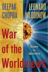 War of the Worldviews: Science Vs. Spirituality by Deepak Chopra and Leonard Mlodinow - Hardcover First Edition