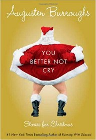 You Better Not Cry: Stories for Christmas by Augusten Burroughs - Hardcover