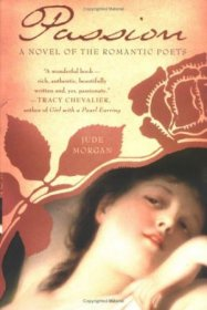 Passion : A Novel of the Romantic Poets by Jude Morgan - Hardcover