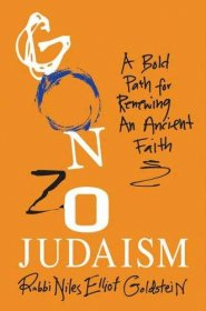 Gonzo Judaism : A Bold Path for an Ancient Faith by Rabbi Niles Elliot Goldstein - Hardcover