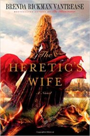 The Heretic's Wife : A Novel in Hardcover by Brenda Rickman Vantrease