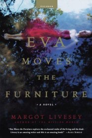 Eva Moves the Furniture : A Novel in Trade Paperback by Margot Livesey